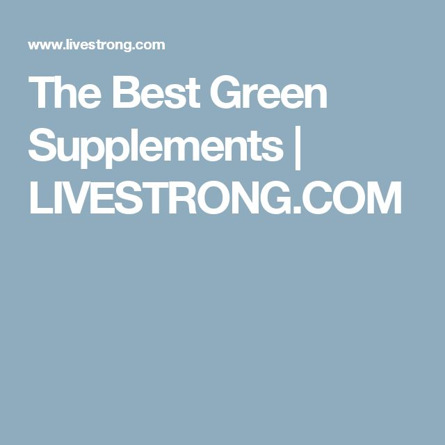 The Best Green Supplements | LIVESTRONG.COM