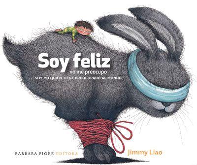 """Cuento de Jimmy Liao, pero lo que me gusta es la frase: """"Soy feliz, no me preocupo, soy yo quien tiene preocupado al mundo..."""""""