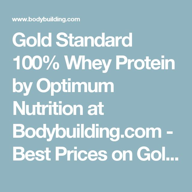 Gold Standard 100% Whey Protein by Optimum Nutrition at Bodybuilding.com - Best Prices on Gold Standard 100% Whey Protein!