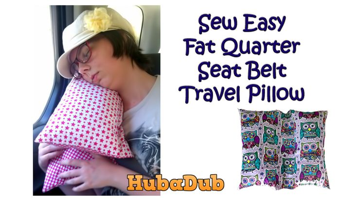 Sew Easy - Fat Quarter Seat Belt Travel Pillow • Hubadub                                                                                                                                                                                 More