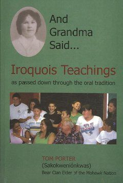 And Grandma said--Iroquois teachings : as passed down through the oral tradition  Main Floor of the Library-3 Hour Reserve	E 99 I7 P676 2008