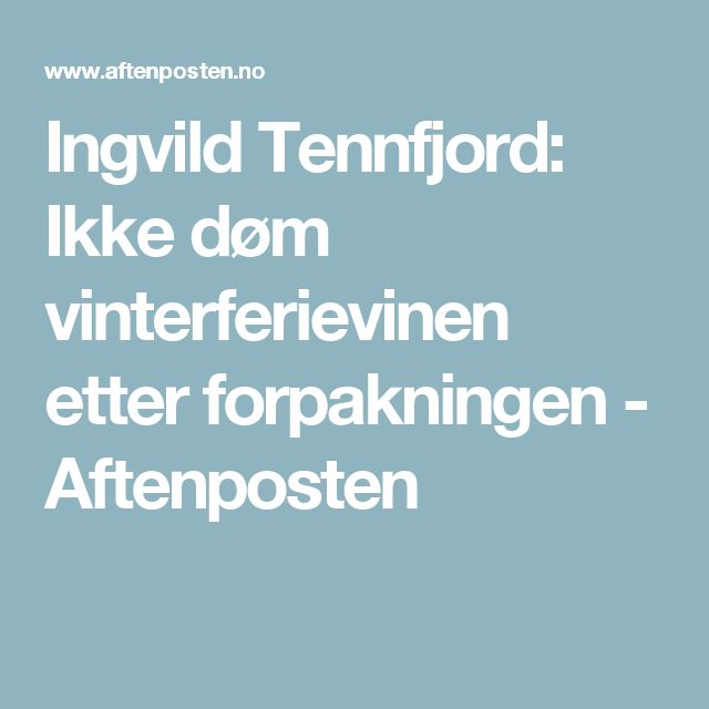 Ingvild Tennfjord: Ikke døm vinterferievinen etter forpakningen - Aftenposten