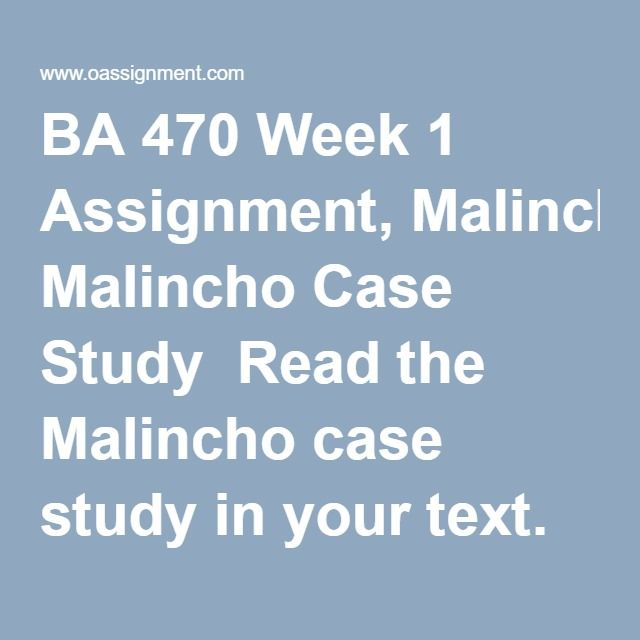 BA 470 Week 1 Assignment, Malincho Case Study  Read the Malincho case study in your text. Write a 2-3 page APA style paper that includes the following: 1. Apply the Timmons entrepreneurship framework (entrepreneur-opportunity-resouorces to analyze this case. Analyze and explain Kalin's traits and how he gathered resources for his venture.  2. What business models are open to a food-product importer? What steps should Kalin take to position his company for the next phase of…