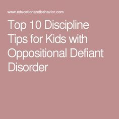 Top 10 Discipline Tips for Kids with Oppositional Defiant Disorder                                                                                                                                                     More