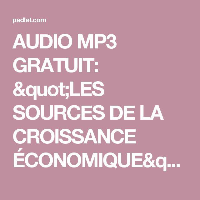 """AUDIO MP3 GRATUIT: """"LES SOURCES DE LA CROISSANCE ÉCONOMIQUE"""""""