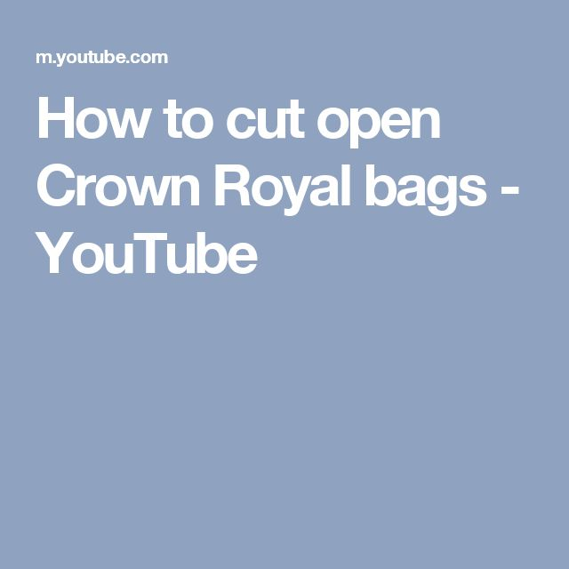 How to cut open Crown Royal bags - YouTube