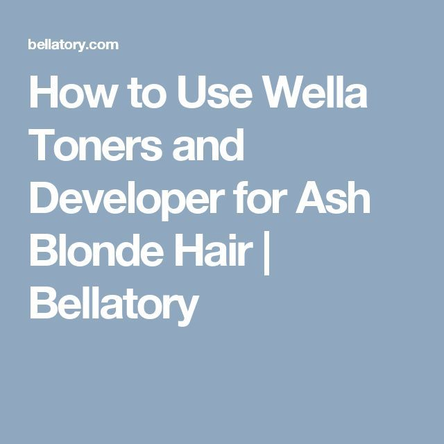 How to Use Wella Toners and Developer for Ash Blonde Hair | Bellatory