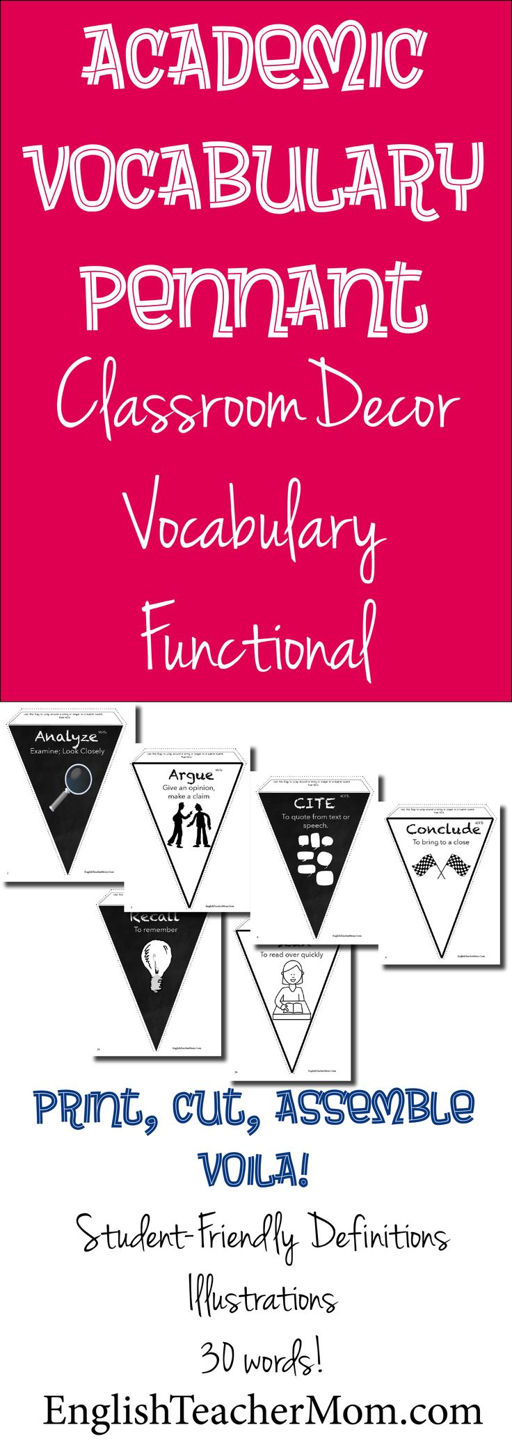 Academic Vocabulary Classroom Decor: Print, Cut, Arrange, and Done! 30 High-Use academic vocabulary words with student-friendly definitions, illustrations, and part-of-speech.  Perfect for English Classroom decor.