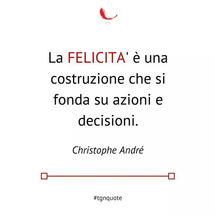 La felicità è una costruzione che si fonda su azioni e decisioni.