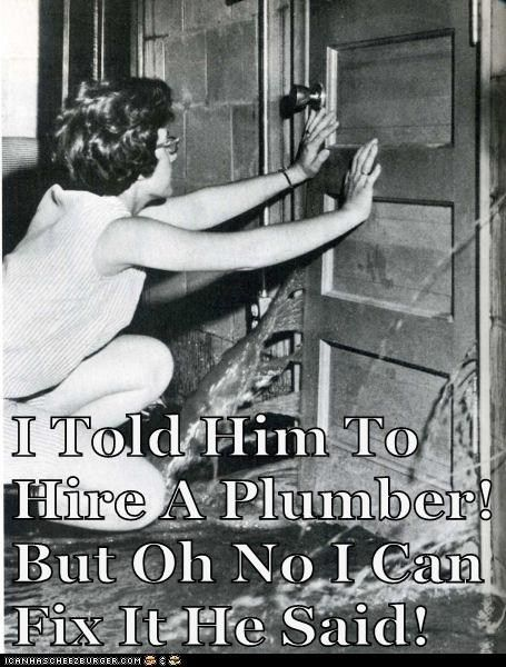 "No One Likes To Hear The Words ""I Told You So..."" Let The Pros Handle Your Plumbing Problems!"