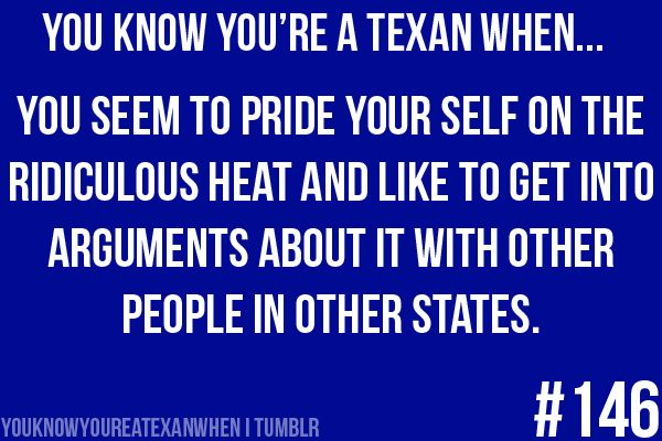 TexasNevada, Houston, Texans Things, Damn Straight, The Heat, People, Summer Heat, Funny Texas Quotes, True Stories
