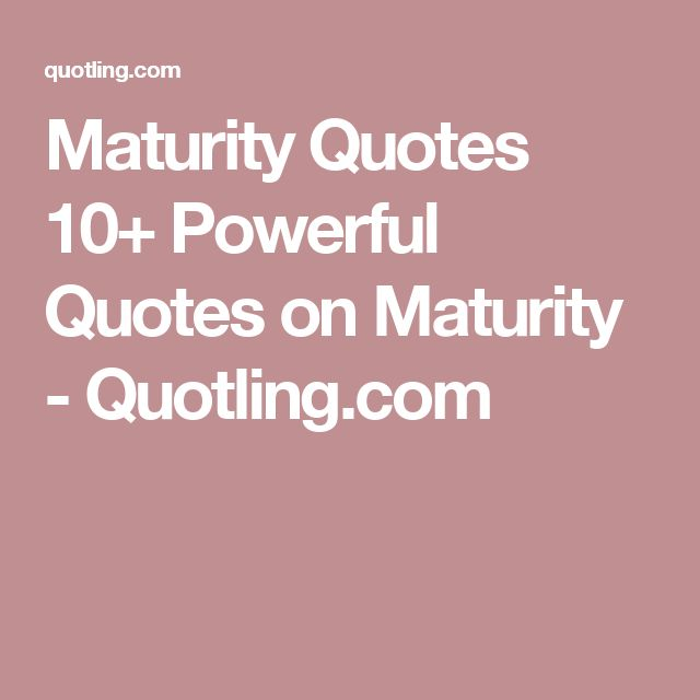 Maturity Quotes 10+ Powerful Quotes on Maturity - Quotling.com