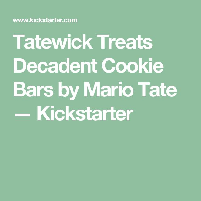 Tatewick Treats Decadent Cookie Bars by Mario Tate —   Kickstarter