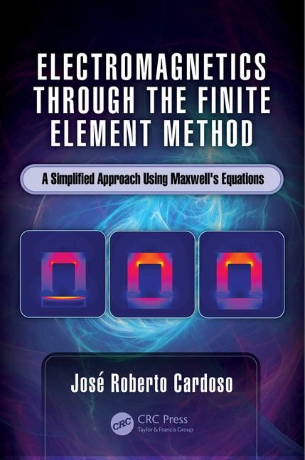 Electromagnetics through the Finite Element Method A Simplified Approach Using Maxwell's Equations. José Roberto Cardoso