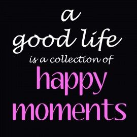 Tekstbord: a good life is a collection of happy moments