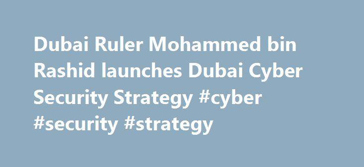 Dubai Ruler Mohammed bin Rashid launches Dubai Cyber Security Strategy #cyber #security #strategy http://kentucky.nef2.com/dubai-ruler-mohammed-bin-rashid-launches-dubai-cyber-security-strategy-cyber-security-strategy/  # Dubai Ruler Mohammed bin Rashid launches Dubai Cyber Security Strategy DUBAI, 31st May, 2017 (WAM) — His Highness Sheikh Mohammed bin Rashid Al Maktoum, Vice President, Prime Minister and Ruler of Dubai, accompanied by H.H. Sheikh Hamdan bin Mohammed bin Rashid Al Maktoum…