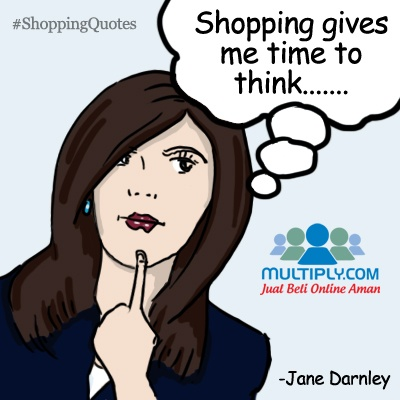 """Shopping gives me time to think"" - click http://multiply.com/marketplace/supersale?utm_source=pinterest to find that right place to think"