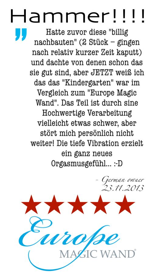 """""""Hammer!!!! ... Das Teil ist durch sine Hochwertige Verarbeitung vielleicht etwas schwer, aber stört mich persönlich nicht weiter! Die tiefe Vibration erzielt ein ganz neues Orgasmusgefühl... :-D"""" - 23.11.2013 a German owner of #EuropeMagicWand wand massager. #5outof5 stars for @EuropeMagicWand. Get more info at www.europemagicwand.de"""