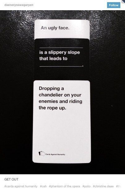 Phantom of the Opera comin in clutch for cards against humanity