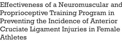Effectiveness of a Neuromuscular and Proprioceptive Training Program in Preventing the Incidence of Anterior Cruciate Ligament Injuries in Female Athletes