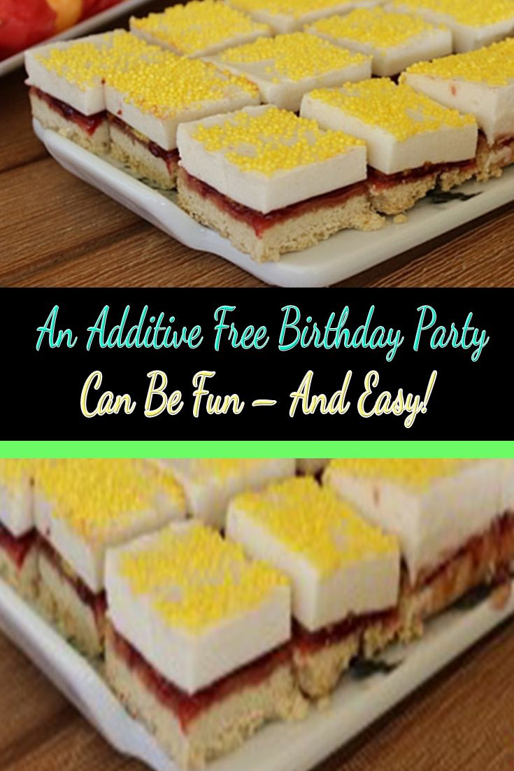 An additive free birthday party can be easy, affordable and fun.