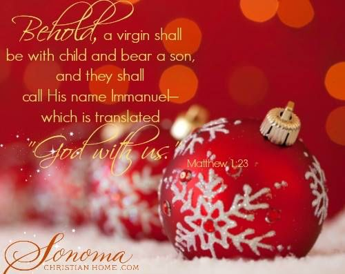 23) Behold, a virgin shall be with child, and shall bring forth a son, and they shall call his name EMMANUEL (IMMANUEL), which being interpreted is, GOD with us.  Matthew 1:23 (KJV)  ~ GOD WITH US ~