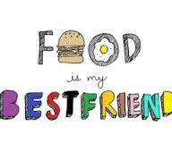 Food is my bestfriend!!