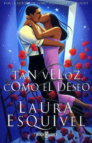 """Tan veloz como el deseo. Laura Esquivel. Plaza & Janés, 2001. (Noviembre 2002)  Una cubierta que no beneficia al libro. Forma diferente, especial para describir un tema de siempre, el amor. La importancia de la comunicación, de las palabras. """"La gente adinerada era tan pobre que sólo tenía dinero"""""""