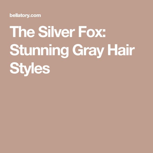 The Silver Fox: Stunning Gray Hair Styles
