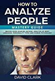 How to Analyze People: Mastery Guide  Master Speed Reading Anyone Analysis of Body Language Personality Types and Human Psychology by David Clark (Author) #Kindle US #NewRelease #Medical #eBook #ad