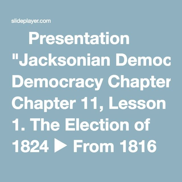 Presentation Jacksonian Democracy Chapter 11 Lesson 1 The Election Of 1824