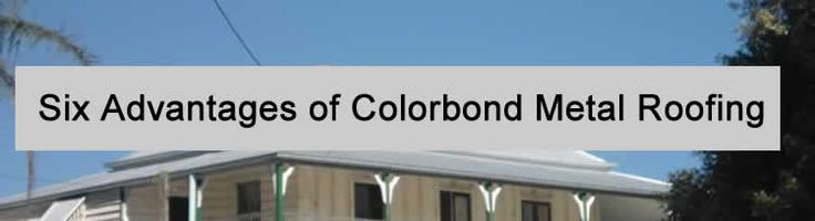 Six Advantages of Colorbond Metal Roofing