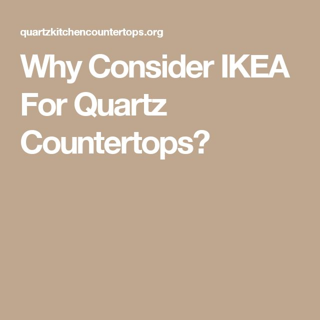 Why Consider IKEA For Quartz Countertops?