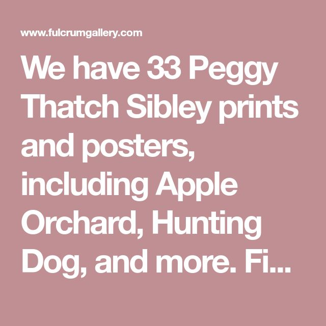 We have 33 Peggy Thatch Sibley prints and posters, including Apple Orchard, Hunting Dog, and more. Find Peggy Thatch Sibley art at ChefDecor.com.