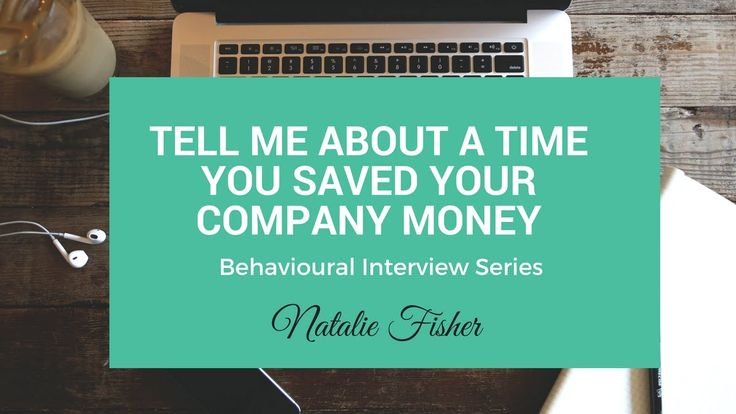 Behavioural Interview Question - Tell me about a time when you saved you...