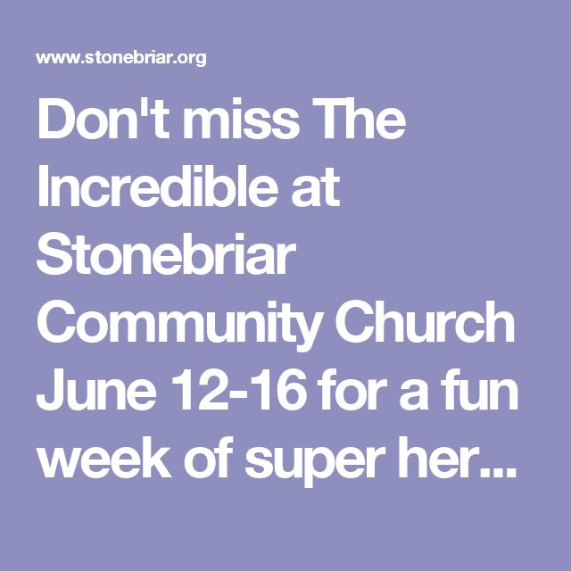 Don't miss The Incredible at Stonebriar Community Church June 12-16 for a fun week of super hero adventures! Register online and learn more.