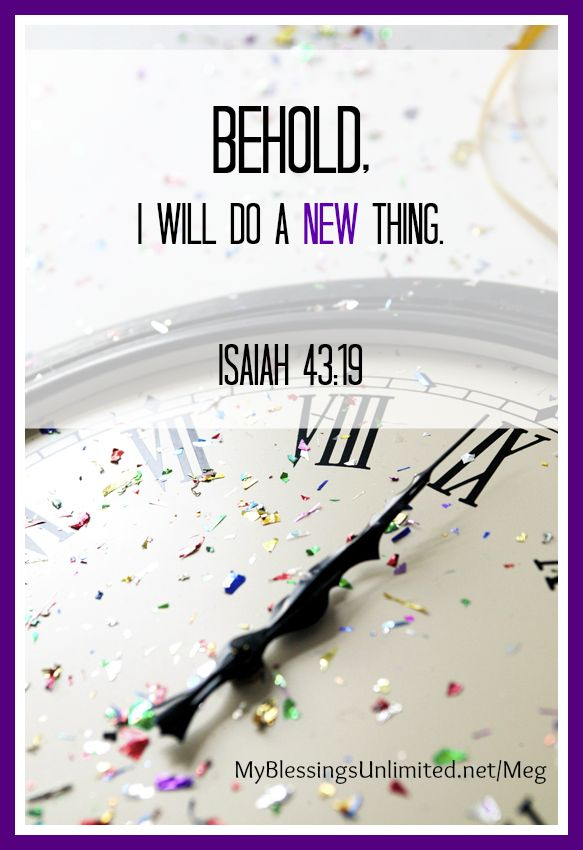 Isaiah 43:19 - Behold, I will do a NEW thing.    www.managingyourblessings.com
