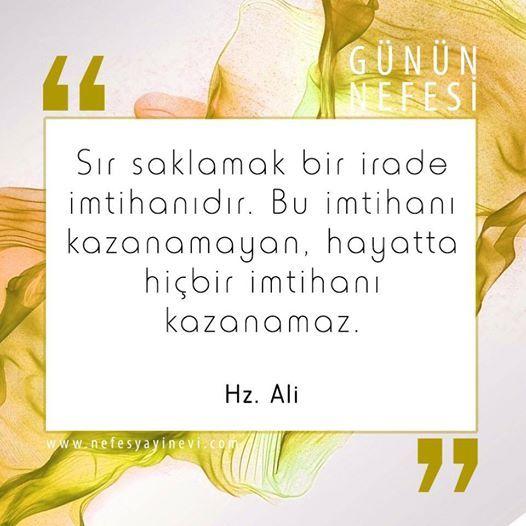 Sır saklamak bir irade imtihanıdır. Bu imtihanı kazanamayan, hayatta hiçbir imtihanı kazanamaz. Hz. Ali