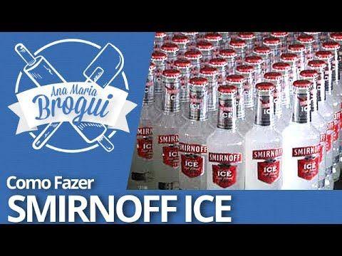Ana Maria Brogui #9 - Como Fazer Smirnoff Ice - YouTube