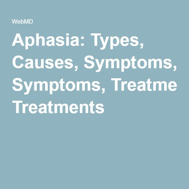 Aphasia: Types, Causes, Symptoms, Treatments