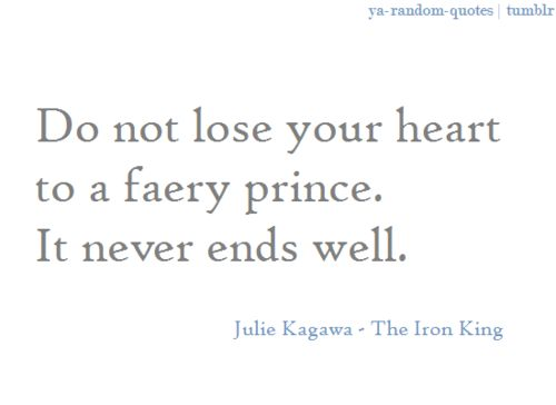 """The Iron Fey Series by Julie Kagawa Quote """"Do not lose your heart to a faery prince. It never ends well."""""""