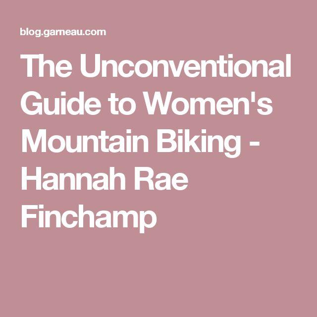 The Unconventional Guide to Women's Mountain Biking - Hannah Rae Finchamp