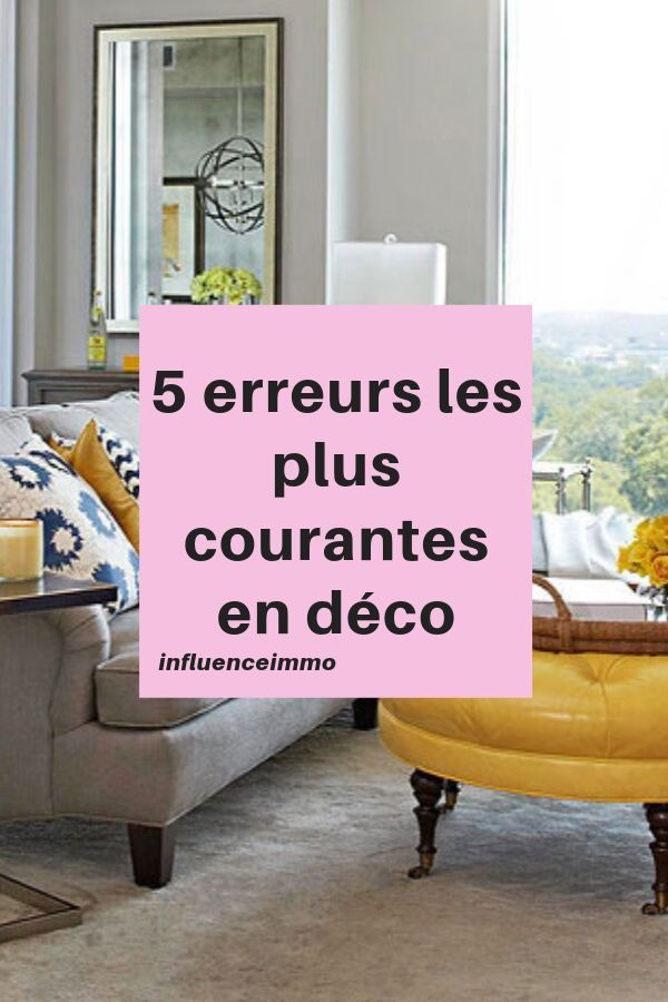 5 Erreurs De Decoration Qui Donnent Une Apparence De Maison