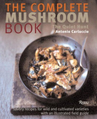 The Complete Mushroom Book: Savory Recipes for Wild and C...