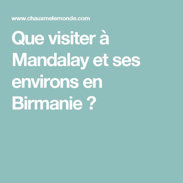 Que visiter à Mandalay et ses environs en Birmanie ?