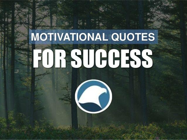 Motivational Quotes For Success by Eagles Talent Speakers Bureau via slideshare