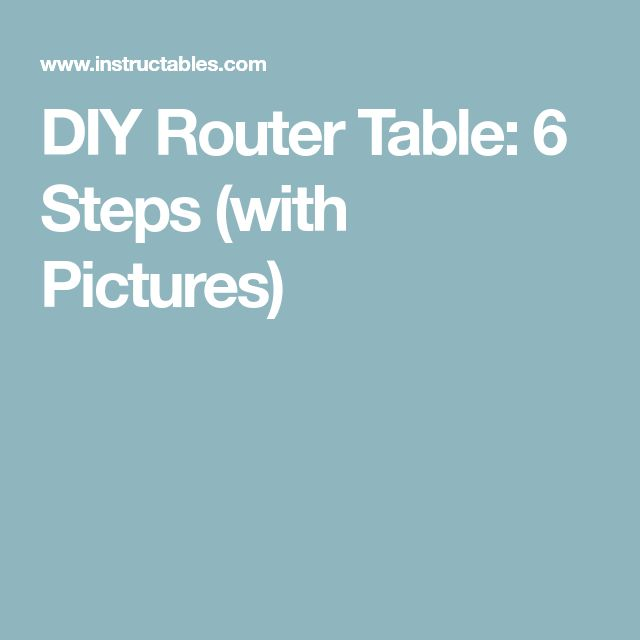 DIY Router Table: 6 Steps (with Pictures)
