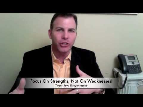 Let's Focus on Your Strengths, Not Your Weakness http://www.royonrescue.com/2010/02/lets-focus-on-your-strengths-not-your-weakness/