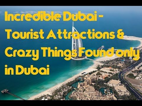 Incredible Dubai - Tourist Attractions & Crazy Things Found only in Dubai