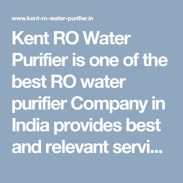 Kent RO Water Purifier is one of the best RO water purifier Company in India provides best and relevant services such as buy online water purifier , services / repair / amc / installation at best price in India.